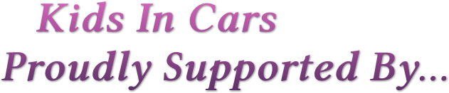 Kids In Cars Proudly Supported By...
